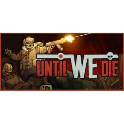 Until We Die KONTO...